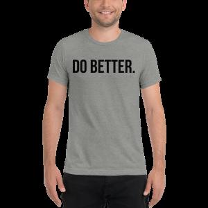 Do Better Men's T-Shirt