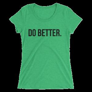 Do Better Women's T-Shirt-Dark Print